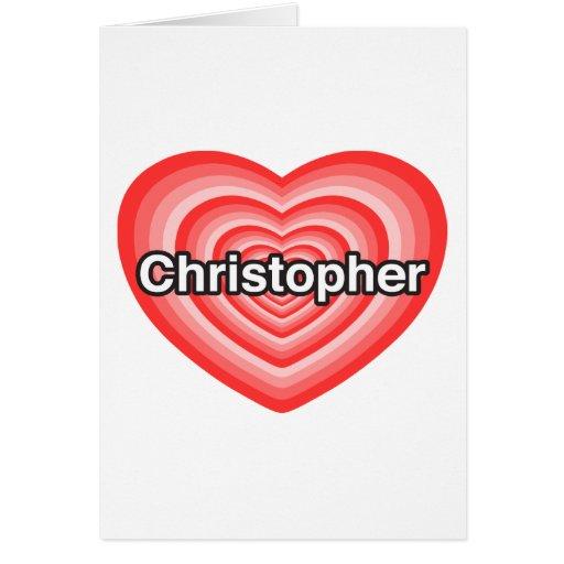 Amo a Christopher. Te amo Christopher. Corazón Felicitaciones