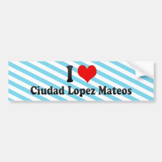 Amo a Ciudad López Mateos, México Etiqueta De Parachoque