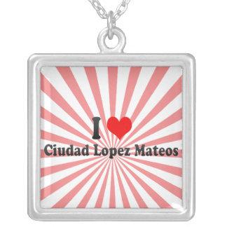 Amo a Ciudad López Mateos, México Pendiente