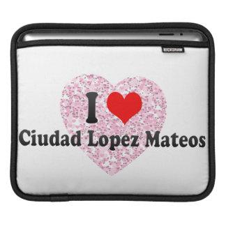 Amo a Ciudad López Mateos, México Funda Para iPads