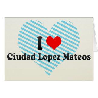 Amo a Ciudad López Mateos, México Tarjeton