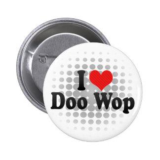 Amo a Doo Wop Pin Redondo De 2 Pulgadas