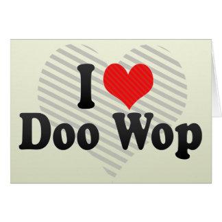 Amo a Doo Wop Tarjeta De Felicitación