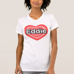 Amo a Eddie. Te amo Eddie. Corazón Camiseta