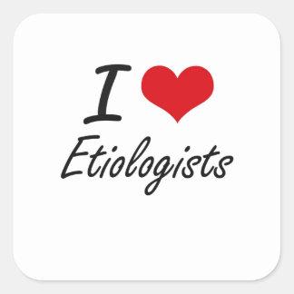 Amo a Etiologists Pegatina Cuadrada