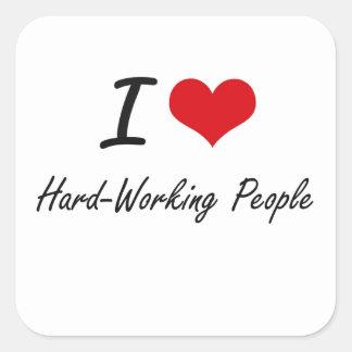 Amo a gente trabajadora pegatina cuadrada
