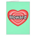 Amo a Howard. Te amo Howard. Corazón Felicitaciones