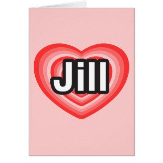 Amo a Jill. Te amo Jill. Corazón Tarjeta De Felicitación
