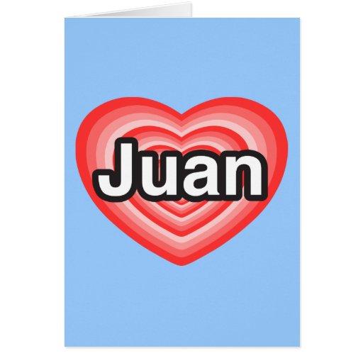 Amo a Juan. Te amo Juan. Corazón Tarjeta De Felicitación