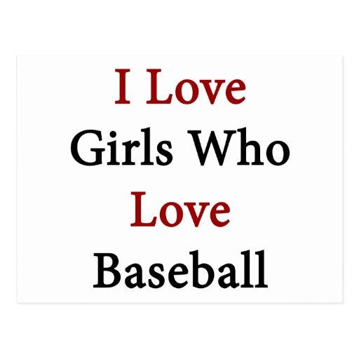 Amo a los chicas que aman béisbol tarjetas postales