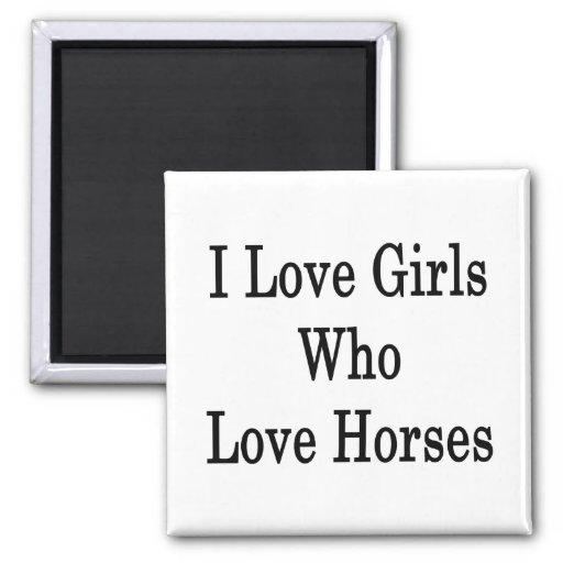 Amo a los chicas que aman caballos imanes para frigoríficos
