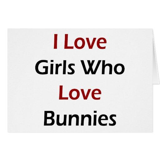 Amo a los chicas que aman conejitos tarjeta de felicitación