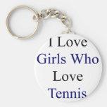 Amo a los chicas que aman tenis llavero