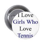 Amo a los chicas que aman tenis pins