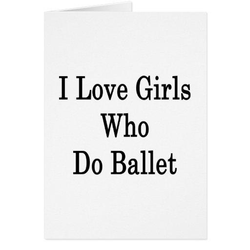 Amo a los chicas que hacen ballet felicitaciones