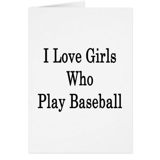 Amo a los chicas que juegan a béisbol tarjeta de felicitación