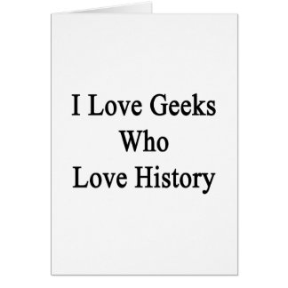 Amo a los frikis que aman historia tarjeta