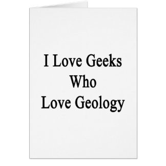Amo a los frikis que aman la geología tarjeton