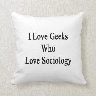 Amo a los frikis que aman la sociología almohadas