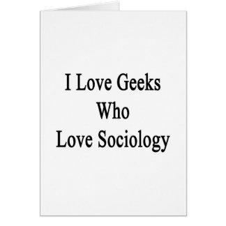 Amo a los frikis que aman la sociología tarjeta
