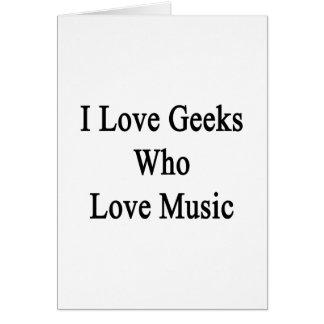 Amo a los frikis que aman música felicitacion