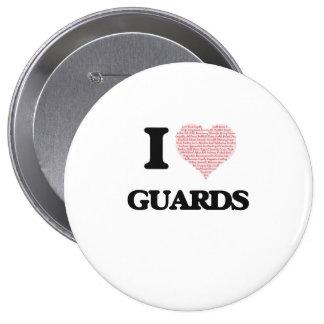 Amo a los guardias (el corazón hecho de palabras) pin redondo de 4 pulgadas