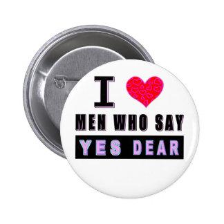 """Amo a los hombres que dicen """"SÍ ESTIMADO """" Pin"""