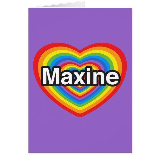 Amo a Maxine. Te amo Maxine. Corazón Tarjetón