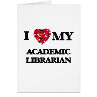 Amo a mi bibliotecario académico tarjeta de felicitación