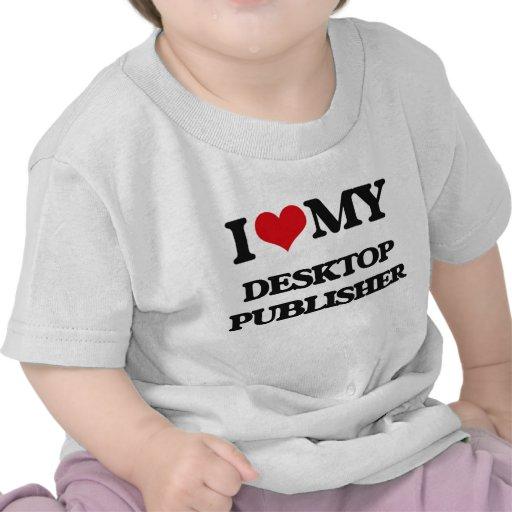 Amo a mi editor de escritorio camisetas
