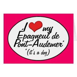 Amo a mi Epagneul de Pont-Audemer (es un perro) Tarjeta De Felicitación