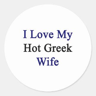 Amo a mi esposa griega caliente pegatina redonda