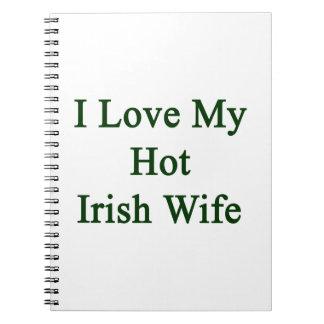 Amo a mi esposa irlandesa caliente libreta espiral