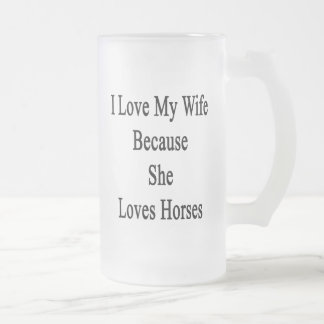 Amo a mi esposa porque ella ama caballos taza de café