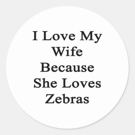 Amo a mi esposa porque ella ama cebras pegatina redonda