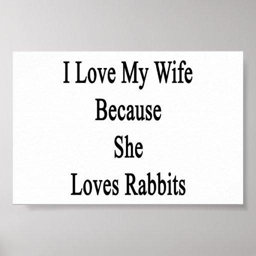 Amo a mi esposa porque ella ama conejos poster