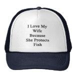 Amo a mi esposa porque ella protege pescados gorra