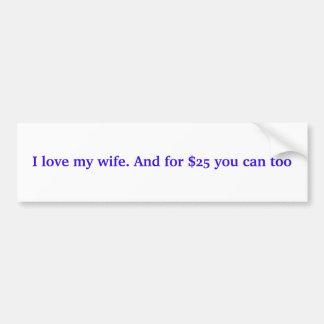 Amo a mi esposa. Y para $25 usted puede también Pegatina Para Auto