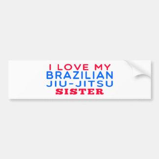 Amo a mi hermana brasileña de Jiu-Jitsu Etiqueta De Parachoque