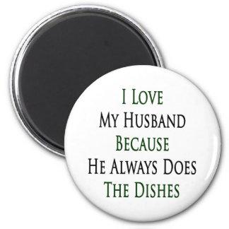 Amo a mi marido porque él hace siempre el Dishe Imán Para Frigorífico