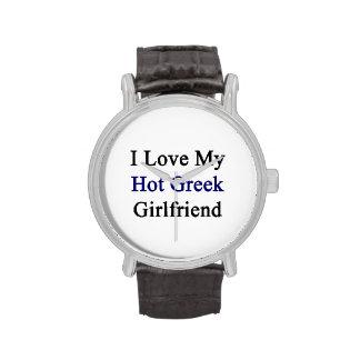 Amo a mi novia griega caliente reloj de mano