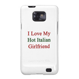 Amo a mi novia italiana caliente samsung galaxy SII carcasas