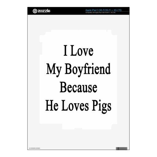 Amo a mi novio porque él ama cerdos iPad 3 skin