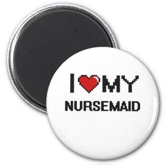 Amo a mi Nursemaid Imán Redondo 5 Cm
