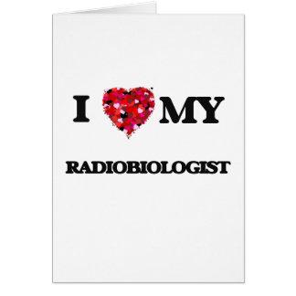 Amo a mi radiobiólogo tarjeta de felicitación