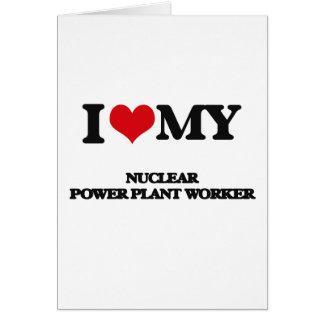 Amo a mi trabajador de la central nuclear tarjeta de felicitación