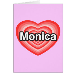Amo a Mónica. Te amo Mónica. Corazón Tarjeta De Felicitación