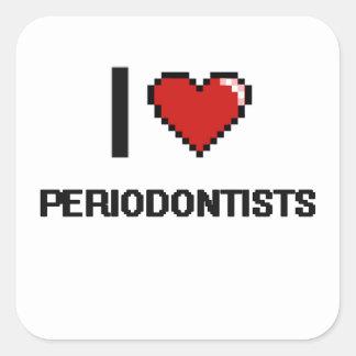 Amo a Periodontists Pegatina Cuadrada