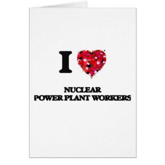 Amo a trabajadores de la central nuclear tarjeta de felicitación