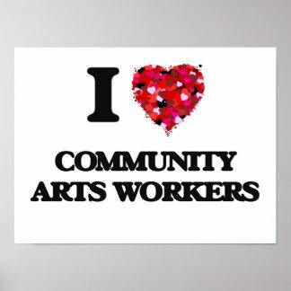 Amo a trabajadores de los artes de la comunidad póster